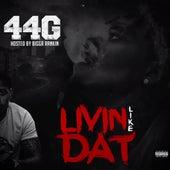 Livin Like Dat by 44 G