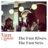 The Fun Rises, the Fun Sets. by Van Hunt
