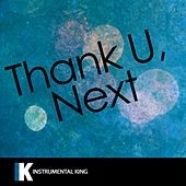 Thank U, Next (In the Style of Ariana Grande) [Karaoke Version] by Instrumental King
