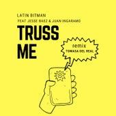 Truss Me (Tomasa del Real Remix) [feat. Jesse Baez & Juan Ingaramo] de Latin Bitman