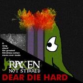 Dear Die Hard by Kraken Not Stirred