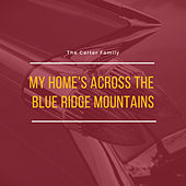 My Home's Across the Blue Ridge Mountains by The Carter Family