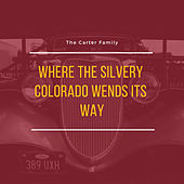 Where the Silvery Colorado Wends Its Way by The Carter Family