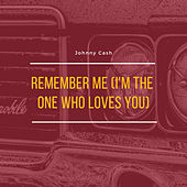 Remember Me (I'm the One Who Loves You) von Johnny Cash