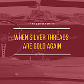 When Silver Threads Are Gold Again by The Carter Family