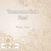 Mule Train by Tennessee Ernie Ford