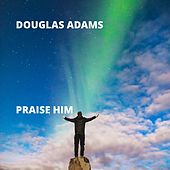 Praise Him by Douglas Adams