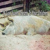 79 Give Sweet Dreams To Your Children de Deep Sleep Relaxation