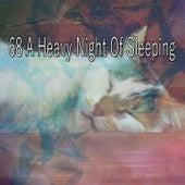 68 A Heavy Night Of Sleeping by Baby Sleep Sleep
