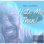 Hate Me Then by Real Swisher
