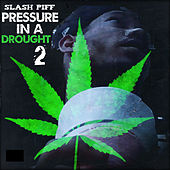 Pressure In A Drought 2 by Slash Piff