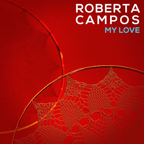 My Love by Roberta Campos