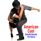 American Cool Smooth Sounds For Dance by Various Artists