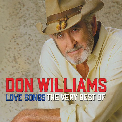 Don Williams Love Songs The Very Best Of by Don Williams