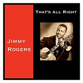 That's All Right by Jimmy Rogers