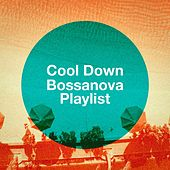 Cool Down Bossanova Playlist by Various Artists