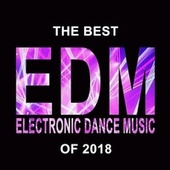 The Best EDM Electronic Dance Music of 2018 (The Best EDM, Trap, Atm Future Bass, Dirty House & Progressive Trance) von Various Artists