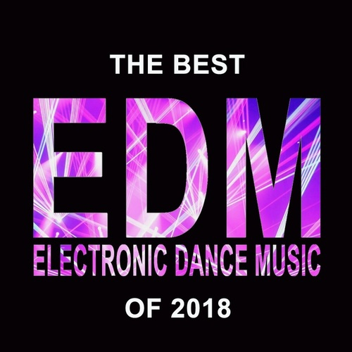 The Best EDM Electronic Dance Music of 2018 (The Best EDM, Trap, Atm Future Bass, Dirty House & Progressive Trance) de Various Artists