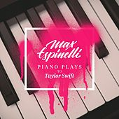 Piano Plays to Taylor Swift de Max Espinelli