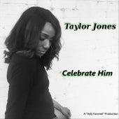 Celebrate Him von Taylor Jones