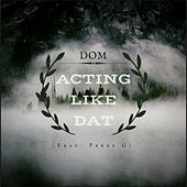 Acting Like Dat (feat. Perry G) by DOM