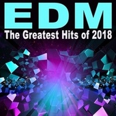 EDM the Greatest Hits of 2018 (The Best EDM, Trap, Atm Future Bass, Dirty House & Progressive Trance) by Various Artists