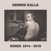 Songs 2014-2018 by Dennis Kalla