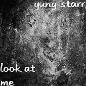Look at Me by Yung Starr