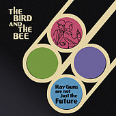 Ray Guns Are Not Just The Future by The Bird And The Bee