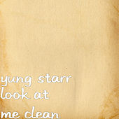 Look at Me Clean by Yung Starr