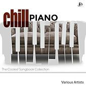 Chill Piano: The Coolest Songbook Collection by Various Artists