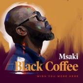 Wish You Were Here von Black Coffee