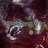 76 Withdraw Strength For Rest by Lullaby Land
