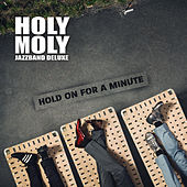 Hold On For A Minute by Holy Moly Jazzband Deluxe