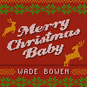 Merry Christmas Baby by Wade Bowen