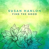 Find the Good by Susan Hanlon