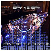 Give Me the Rhythm by Spy