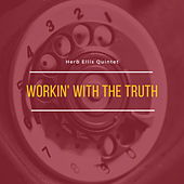 Workin' With the Truth by Herb Ellis Quintet
