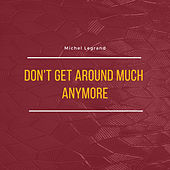 Don't Get Around Much Anymore di Michel Legrand