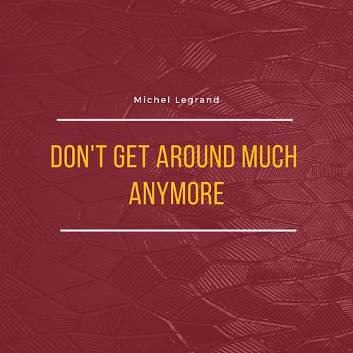 Don't Get Around Much Anymore de Michel Legrand