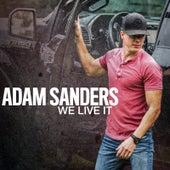 We Live It by Adam Sanders