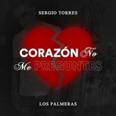 Corazón No Me Preguntes de El Sergio Torres