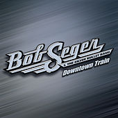 Downtown Train by Bob Seger