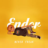 Never Freak by Endor