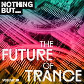 Nothing But... The Future of Trance, Vol. 10 - EP by Various Artists