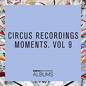 Circus Recordings Moments, Vol. 9 by Various Artists