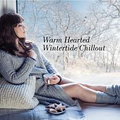 Warm Hearted Wintertide Chillout von Various Artists