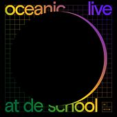 Live at De School by Oceanic