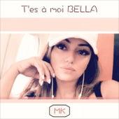 T'es à moi Bella de Mk