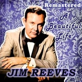 A Beautiful Life by Jim Reeves